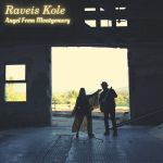 "Raveis Kole Spread Their Wings With  ""ANGEL FROM MONTGOMERY"""