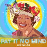 """Meet Lee Taylor – new single out on 10/9 """"PAY IT NO MIND"""""""