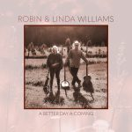 A Better Day A-Coming with Robin & Linda Williams